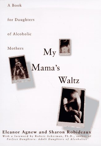 My Mama's Waltz: A Book for Daughters of Alcoholic Mothers: Agnew, Eleanor; Robideaux, Sharon
