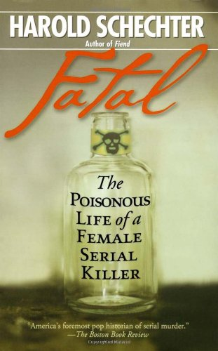 Fatal: The Poisonous Life of a Female Serial Killer (0671014501) by Schechter, Harold