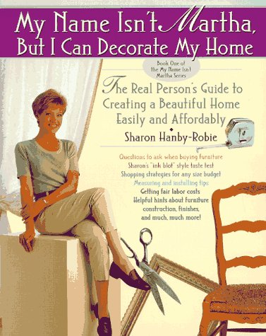 9780671015428: My Name Isn't Martha, but I Can Decorate My Home: The Real Person's Guide to Creating a Beautiful Home Easily and Affordably
