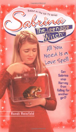9780671016951: All You Need is a Love Spell (Sabrina, the Teenage Witch)