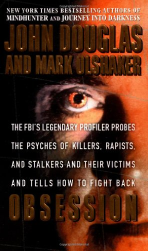Obsession: The FBI's Legendary Profiler Probes the Psyches of Killers, Rapists, and Stalkers and Their Victims and Tells How to Fight Back (0671017047) by John E. Douglas; Mark Olshaker