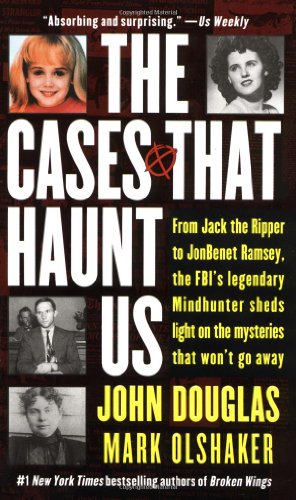 9780671017064: The Cases That Haunt Us: From Jack the Ripper to Jonbenet Ramsey, the FBI's Legendary Mindhunter Sheds Light on the Mysteries That Won't Go away
