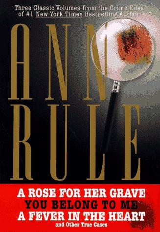 9780671017514: THREE CLASSIC VOLUMES FROM THE CRIME FILES OF ANNE RULE: A Rose for Her Grave/You Belong to Me/Fever in the Heart