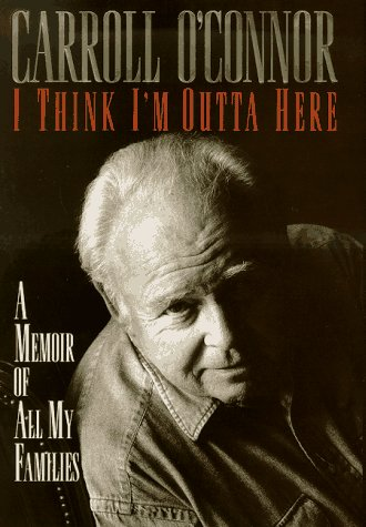 I Think I'm Outta Here: A Memoir of All My Families: O'Connor, Carroll