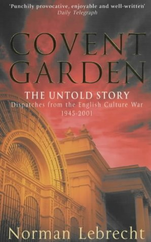 9780671018177: Covent Garden: The Untold Story - Dispatches from the English Culture War, 1945-2000