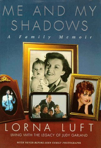 Me and My shadows - A Family Memoir - Living with the Legacy of Judy Garland: Luft, Lorna