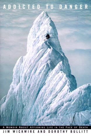 Addicted to Danger: A Memoir About Affirming Life in the Face of Death.: Mountaineering] Wickwire, ...