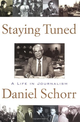 Staying Tuned: A Life in Journalism: Schorr, Daniel