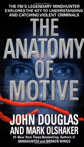 9780671023935: The Anatomy of Motive: The FBI's Legendary Mindhunter Explores the Key to Understanding and Catching Violent Criminals