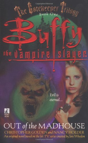 Out of the Madhouse ( Buffy the Vampire Slayer ): Golden, Christopher; Holder, Nancy