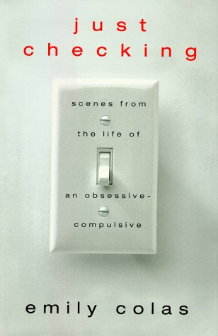 Just Checking : Scenes from the Life of an Obsessive-Compulsive