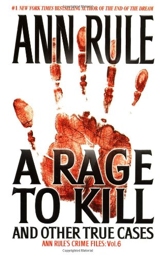 9780671025342: A Rage To Kill and Other True Cases: Anne Rule's Crime Files, Vol. 6