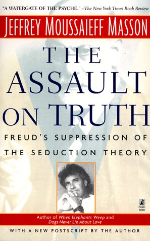 9780671025717: The ASSAULT ON TRUTH: FREUD'S SUPPRESSION OF THE SEDUCTION THEORY