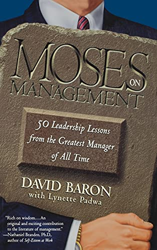 Moses on Management: 50 Leadership Lessons from the Greatest Manager of All Time: David Baron
