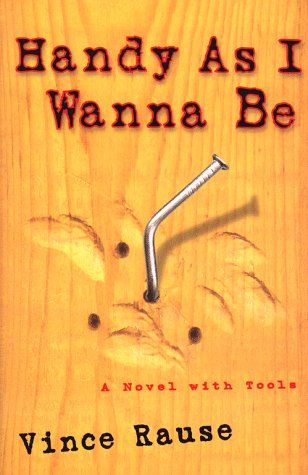 Handy As I Wanna Be: A Novel With Tools: Rause, Vince