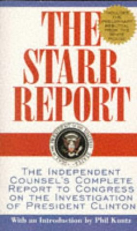 The Starr Report: The Independent Counsel's Complete Report to Congress on the Investigation ...