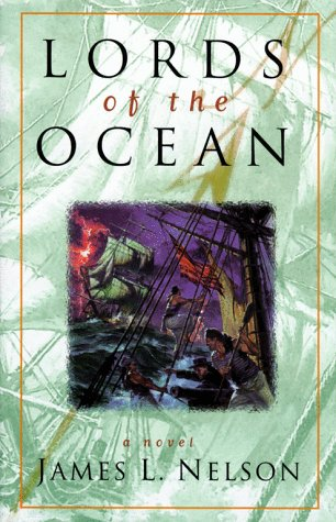 Lords of the Ocean: Revolution at Sea Saga -- Book Four: NELSON, James L.