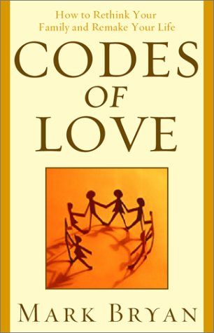 Codes of Love: How to Rethink Your Family and Remake Your Life: Bryan, Mark