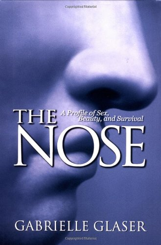 The Nose: A Profile of Sex, Beauty, and Survival: Glaser, Gabrielle