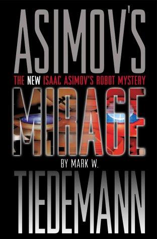 An Isaac Asimov Robot Mystery: Mirage (Isaac Asimov's Robot Mystery): Tiedemann, Mark W.