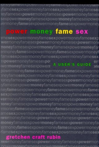 Power, money, fame, sex. A user s guide: Craft Rubin, Gretchen