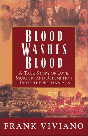 BLOOD WASHES BLOOD~A TRUE STORY OF LOVE, MURDER, AND REDEMPTION UNDER THE SICILIAN SUN