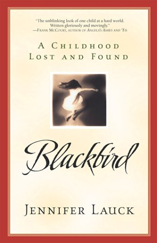 Blackbird: A Childhood Lost and Found: Lauck, Jennifer