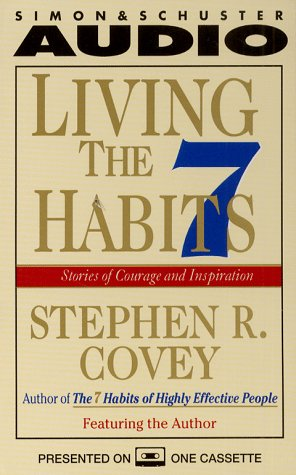 Living the Seven Habits: Stephen R. Covey