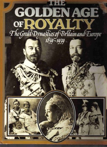 9780671066390: THE GOLDEN AGE OF ROYALTY THE GREAT DYNASTIES OF BRITAIN AND EUROPE 1859-1939