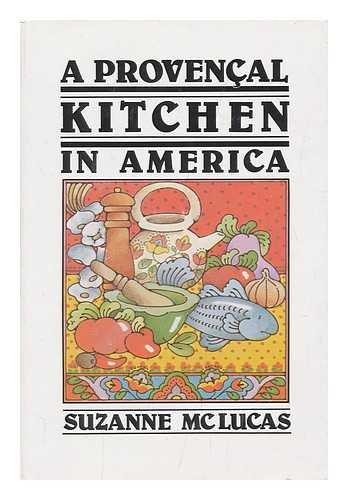 A Provencal Kitchen in America: McLucas, Suzanne