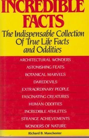 9780671082574: Incredible facts: The indispensable collection of true life facts and oddities