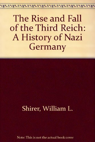 The Rise and Fall of the Third Reich: A History of Nazi Germany: Shirer, William L.