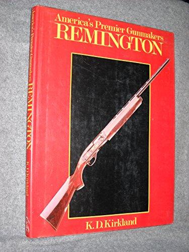 America's Premier Gunmakers Remington: K D KIRKLAND