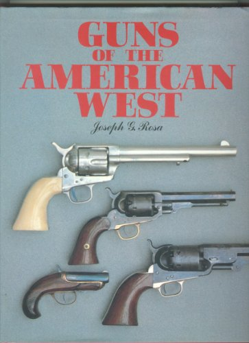 GUNS OF THE AMERICAN WEST.: Rosa, Joseph G.