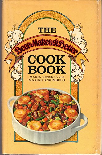 The beer makes it better cook book.: RUSSELL, MARIA and, STROMBERG, MARIA