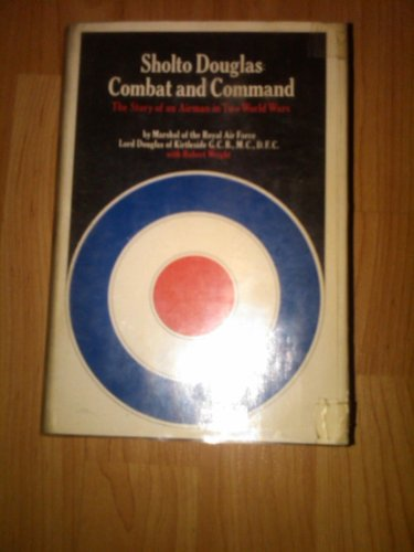 Combat and Command. the Story of an Airman in Two World Wars.: Douglas, Sholto, Lord Douglas Of ...