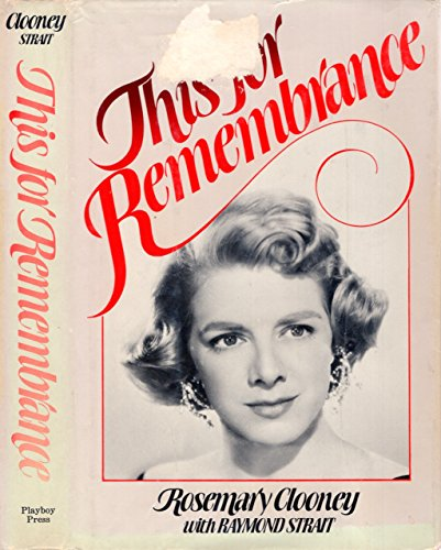 This for Remembrance: The Autobiography of Rosemary Clooney, an Irish-American Singer (0671169769) by Rosemary Clooney; Raymond Strait