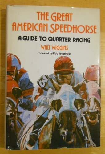 The Great American Speedhorse: A Guide To Quarter Racing: Wiggins, Walt. Foreword by Doc Severinsen
