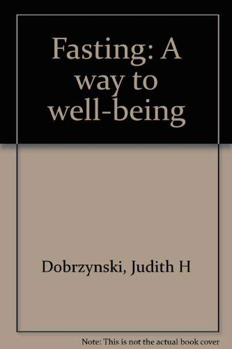 Fasting: A way to well-being: Dobrzynski, Judith H