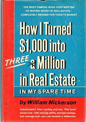 How I Turned $1,000 Into One Million in Real Estate ----in My Spare Time: Nickerson, William