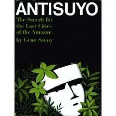 Antisuyo The Search For The Lost Cities of the Amazon: Savoy, Gene