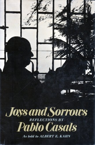 Joys and Sorrows: Reflections by Pablo Casals: Albert E. Kahn