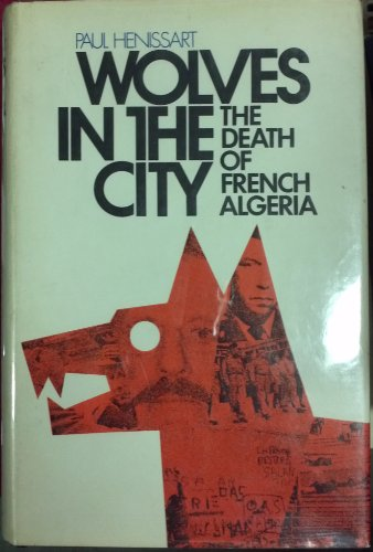 9780671205133: Wolves in the City: The Death of French Algeria by Paul Henissart (1970-09-07)