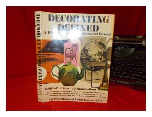 Decorating Defined; a Dictionary of Decoration and Design: Wilson, Jose & Leaman, Arthur (Joint ...
