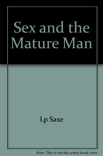 Sex and the Mature Man: Louis P. Saxe;