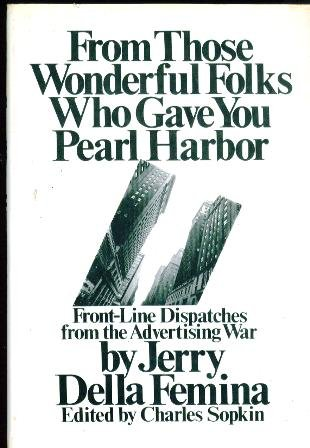 9780671205713: From Those Wonderful Folks Who Gave You Pearl Harbor: Front Line Dispatches from the Advertising War