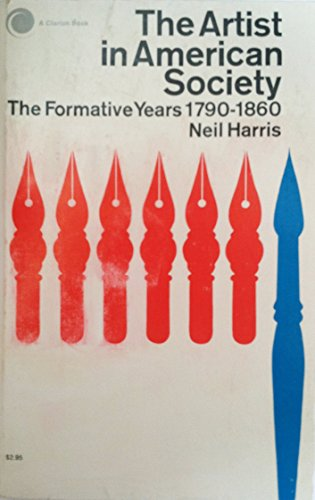 The Artist in American Society: The Formative Years 1790-1860: Neil harris