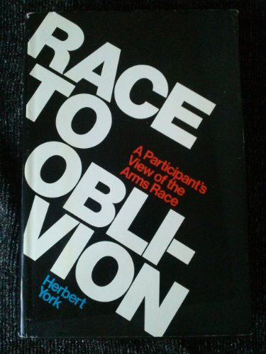 Race to Oblivion: A Participant's View of the Arms Race: York, Herbert