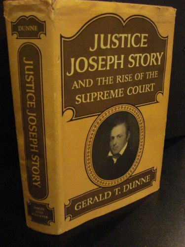 Justice Joseph Story and the Rise of the Supreme Court: Dunne, Gerald T.