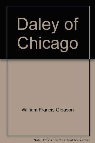 Daley of Chicago;: The man, the Mayor, and the limits of conventional politics: Gleason, William ...